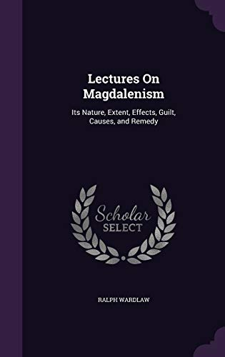 9781341098840: Lectures on Magdalenism: Its Nature, Extent, Effects, Guilt, Causes, and Remedy