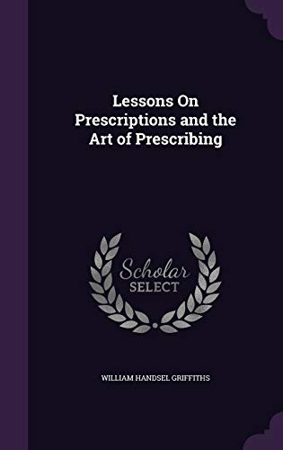 9781341100390: Lessons On Prescriptions and the Art of Prescribing