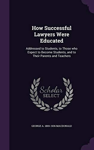 9781341102226: How Successful Lawyers Were Educated: Addressed to Students, to Those Who Expect to Become Students, and to Their Parents and Teachers