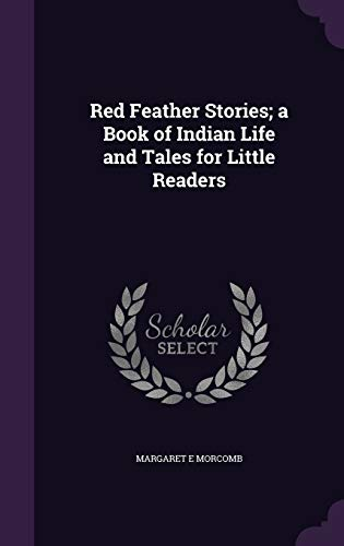Red Feather Stories; A Book of Indian: Margaret E Morcomb