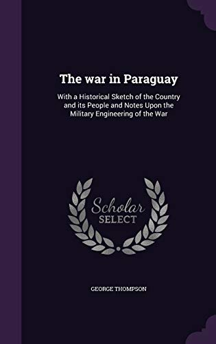 9781341105128: The War in Paraguay: With a Historical Sketch of the Country and Its People and Notes Upon the Military Engineering of the War