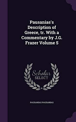 9781341107016: Pausanias's Description of Greece, Tr. with a Commentary by J.G. Frazer Volume 5