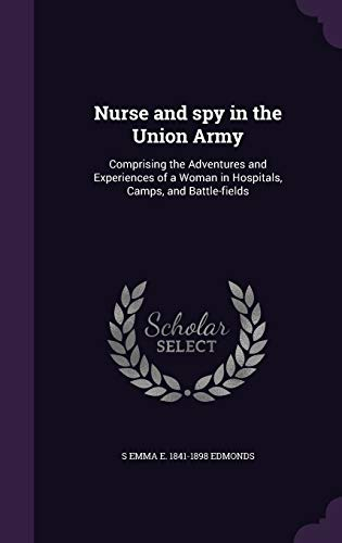 9781341116520: Nurse and Spy in the Union Army: Comprising the Adventures and Experiences of a Woman in Hospitals, Camps, and Battle-Fields