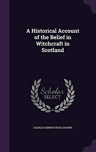 9781341119873: A Historical Account of the Belief in Witchcraft in Scotland
