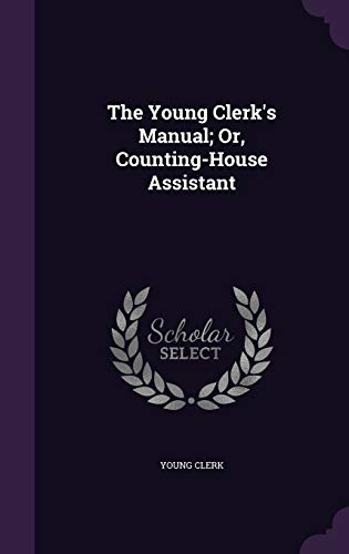 9781341129803: The Young Clerk's Manual; Or, Counting-House Assistant