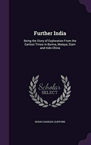 9781341130250: Further India: Being the Story of Exploration from the Earliest Times in Burma, Malaya, Siam and Indo-China