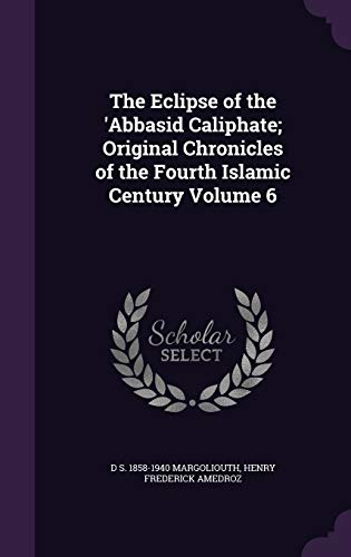 9781341133114: The Eclipse of the 'Abbasid Caliphate; Original Chronicles of the Fourth Islamic Century Volume 6