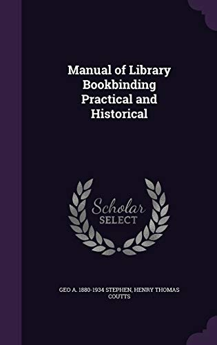 Manual of Library Bookbinding Practical and Historical: Stephen, Geo a