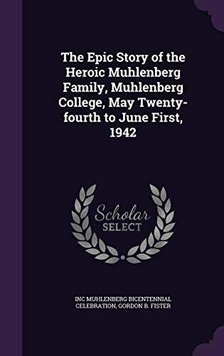 9781341135897: The Epic Story of the Heroic Muhlenberg Family, Muhlenberg College, May Twenty-fourth to June First, 1942