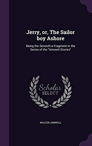 9781341146800: Jerry, Or, the Sailor Boy Ashore: Being the Seventh-A Fragment-In the Series of the Aimwell Stories