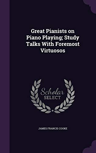 9781341146961: Great Pianists on Piano Playing; Study Talks with Foremost Virtuosos