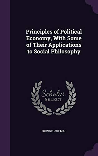 9781341156601: Principles of Political Economy, with Some of Their Applications to Social Philosophy