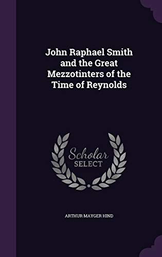 9781341164583: John Raphael Smith and the Great Mezzotinters of the Time of Reynolds