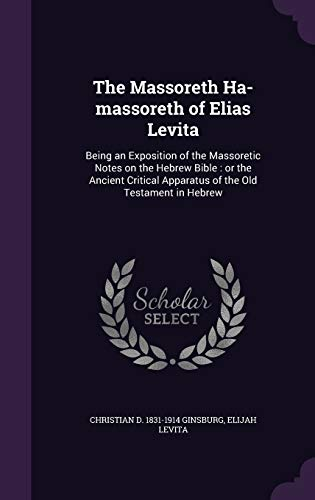 9781341167119: The Massoreth Ha-Massoreth of Elias Levita: Being an Exposition of the Massoretic Notes on the Hebrew Bible: Or the Ancient Critical Apparatus of the Old Testament in Hebrew