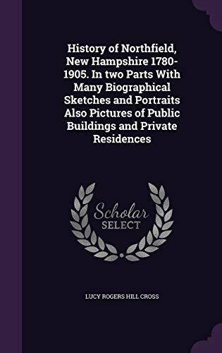 9781341167652: History of Northfield, New Hampshire 1780-1905. in Two Parts with Many Biographical Sketches and Portraits Also Pictures of Public Buildings and Private Residences