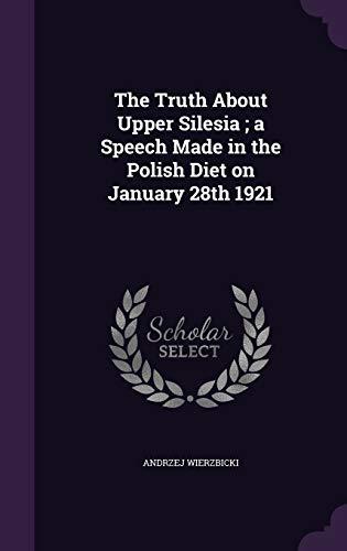 The Truth about Upper Silesia; A Speech: Andrzej Wierzbicki