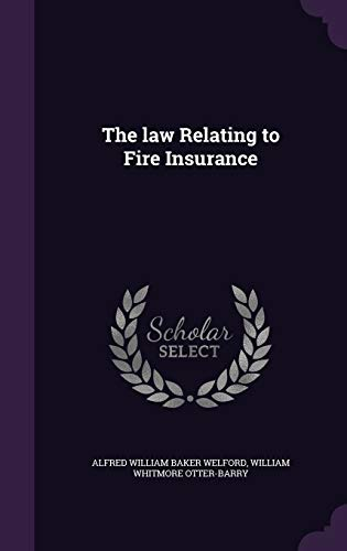 The Law Relating to Fire Insurance (Hardback): Alfred William Baker