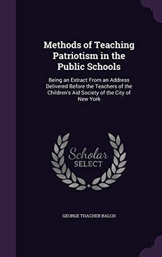 9781341173967: Methods of Teaching Patriotism in the Public Schools: Being an Extract from an Address Delivered Before the Teachers of the Children's Aid Society of the City of New York