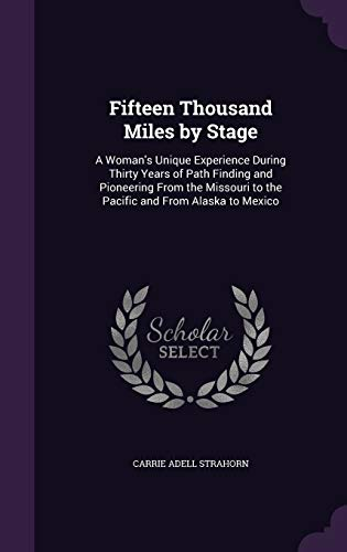 9781341174391: Fifteen Thousand Miles by Stage: A Woman's Unique Experience During Thirty Years of Path Finding and Pioneering from the Missouri to the Pacific and from Alaska to Mexico