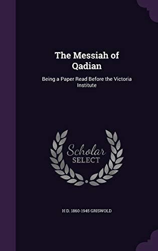 The Messiah of Qadian: Being a Paper: H D 1860-1945