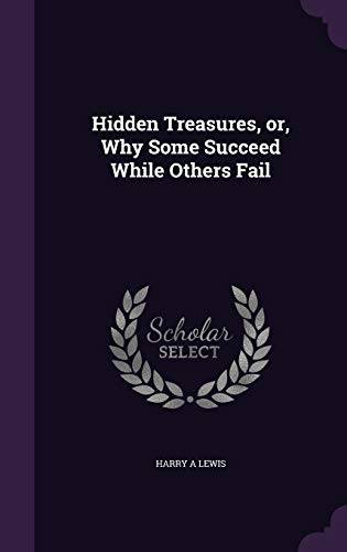 9781341177095: Hidden Treasures, Or, Why Some Succeed While Others Fail