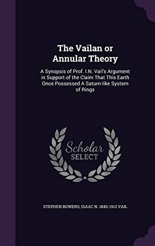 9781341181719: The Vailan or Annular Theory: A Synopsis of Prof. I.N. Vail's Argument in Support of the Claim That This Earth Once Possessed a Saturn-Like System of Rings
