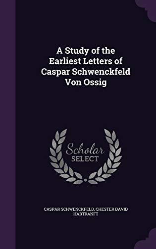 9781341190193: A Study of the Earliest Letters of Caspar Schwenckfeld Von Ossig