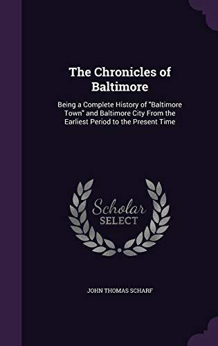 9781341191893: The Chronicles of Baltimore: Being a Complete History of Baltimore Town and Baltimore City from the Earliest Period to the Present Time