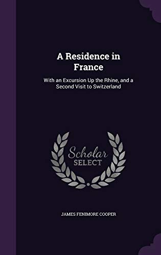 9781341193514: A Residence in France: With an Excursion Up the Rhine, and a Second Visit to Switzerland