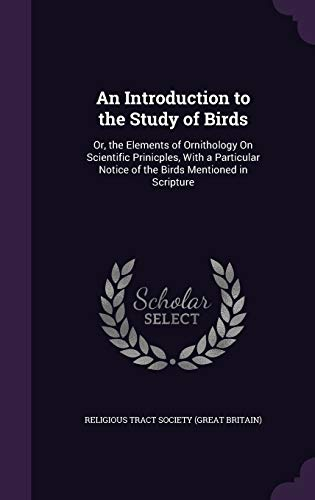 9781341195303: An Introduction to the Study of Birds: Or, the Elements of Ornithology on Scientific Prinicples, with a Particular Notice of the Birds Mentioned in Scripture