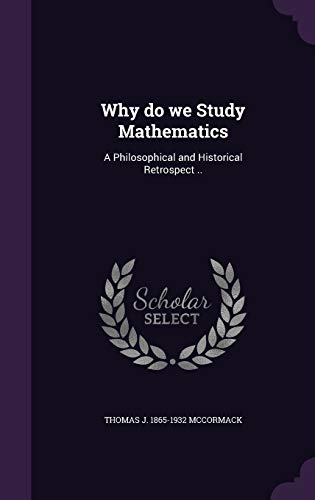 9781341195396: Why Do We Study Mathematics: A Philosophical and Historical Retrospect ..
