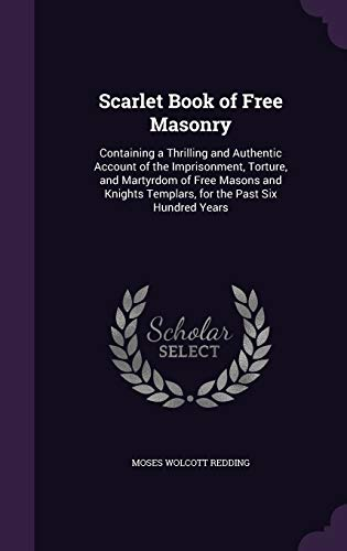 Scarlet Book of Free Masonry: Containing a: Redding, Moses Wolcott