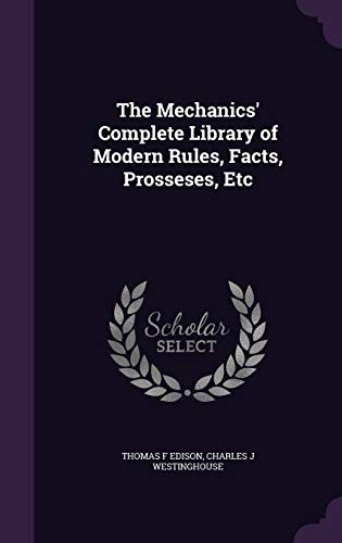 9781341201400: The Mechanics' Complete Library of Modern Rules, Facts, Prosseses, Etc