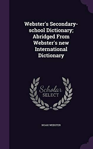 9781341201523: Webster's Secondary-School Dictionary; Abridged from Webster's New International Dictionary