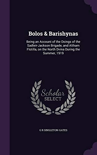 9781341201967: Bolos & Barishynas: Being an Account of the Doings of the Sadleir-Jackson Brigade, and Altham Flotilla, on the North Dvina During the Summer, 1919