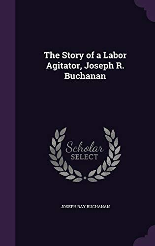 9781341208409: The Story of a Labor Agitator, Joseph R. Buchanan