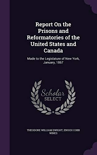 9781341208676: Report on the Prisons and Reformatories of the United States and Canada: Made to the Legislature of New York, January, 1867