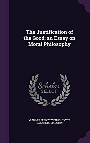 9781341210624: The Justification of the Good; An Essay on Moral Philosophy