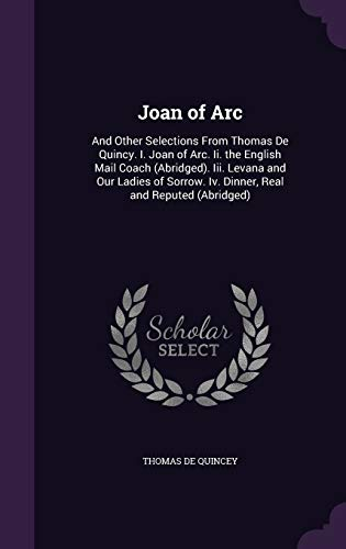 Joan of Arc: And Other Selections from: Thomas de Quincey