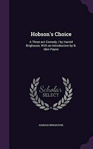 9781341212741: Hobson's Choice: A Three ACT Comedy / By Harold Brighouse, with an Introduction by B. Iden Payne