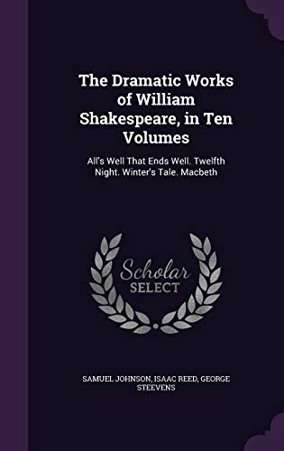 9781341213182: The Dramatic Works of William Shakespeare, in Ten Volumes: All's Well That Ends Well. Twelfth Night. Winter's Tale. Macbeth
