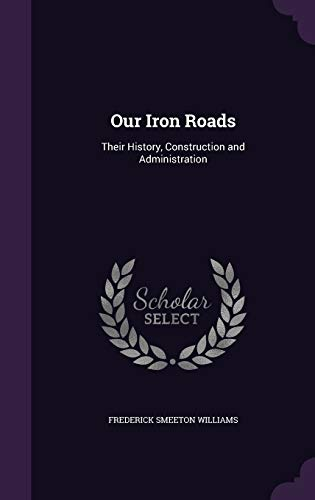 9781341225536: Our Iron Roads: Their History, Construction and Administration