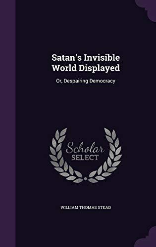 9781341226670: Satan's Invisible World Displayed: Or, Despairing Democracy