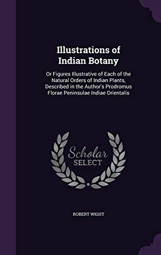 9781341228254: Illustrations of Indian Botany: Or Figures Illustrative of Each of the Natural Orders of Indian Plants, Described in the Author's Prodromus Florae Peninsulae Indiae Orientalis