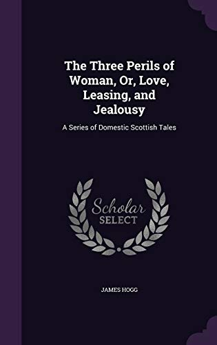 9781341239052: The Three Perils of Woman, Or, Love, Leasing, and Jealousy: A Series of Domestic Scottish Tales