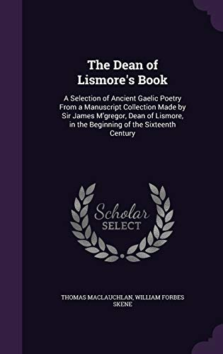 9781341244452: The Dean of Lismore's Book: A Selection of Ancient Gaelic Poetry from a Manuscript Collection Made by Sir James M'Gregor, Dean of Lismore, in the Beginning of the Sixteenth Century