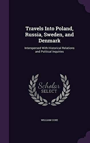 9781341244551: Travels Into Poland, Russia, Sweden, and Denmark: Interspersed with Historical Relations and Political Inquiries