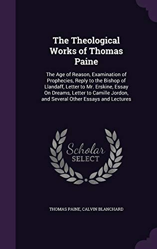 9781341244612: The Theological Works of Thomas Paine: The Age of Reason, Examination of Prophecies, Reply to the Bishop of Llandaff, Letter to Mr. Erskine, Essay on ... Jordon, and Several Other Essays and Lectures