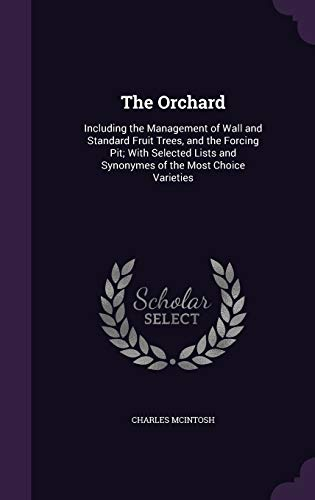 9781341246500: The Orchard: Including the Management of Wall and Standard Fruit Trees, and the Forcing Pit; With Selected Lists and Synonymes of the Most Choice Varieties
