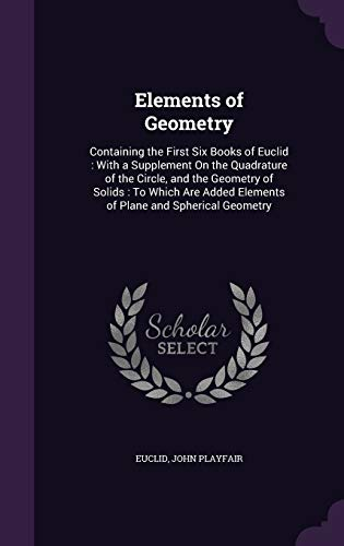 9781341248092: Elements of Geometry: Containing the First Six Books of Euclid: With a Supplement on the Quadrature of the Circle, and the Geometry of Solids: To ... Elements of Plane and Spherical Geometry